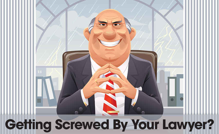 Are you getting screwed by your lawyer?