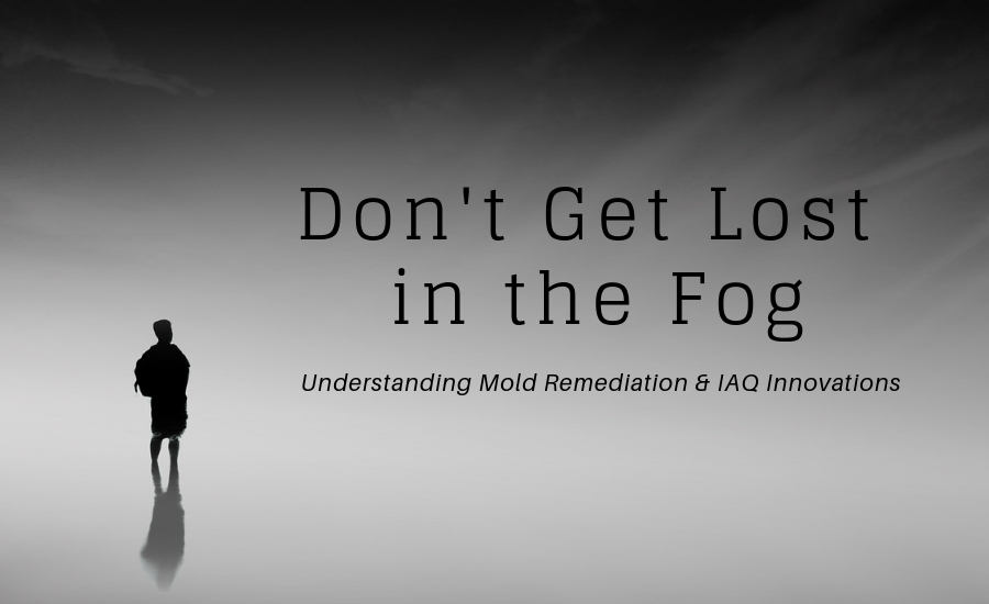 Don't Get Lost in the Fog: Mold Remediation & IAQ Innovations