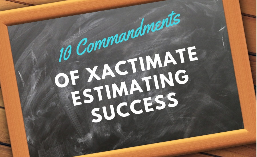 The 10 Commandments of Xactimate Estimating Success | 2018