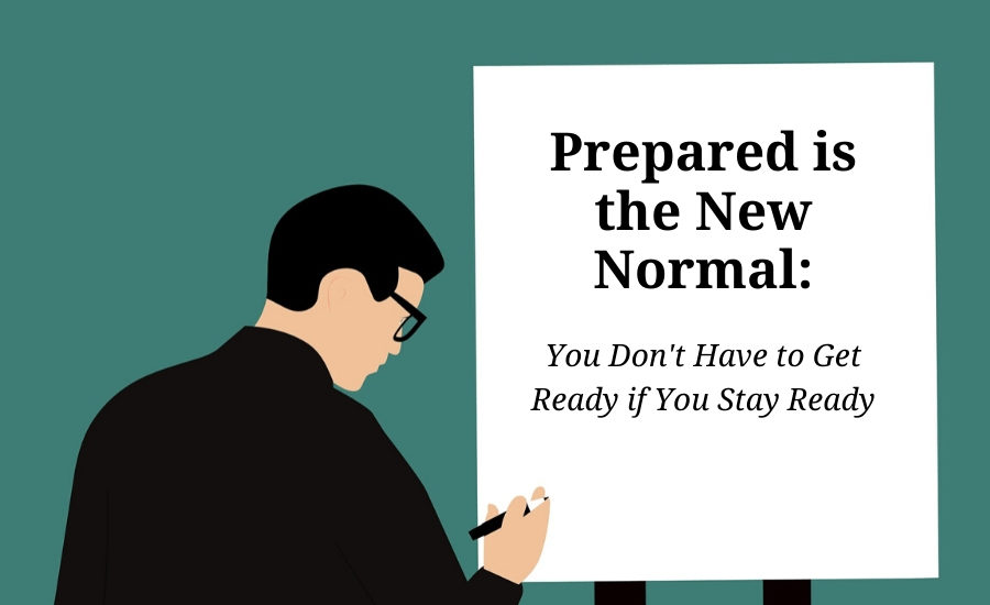Prepared Is The New Normal You Don T Have To Get Ready If You