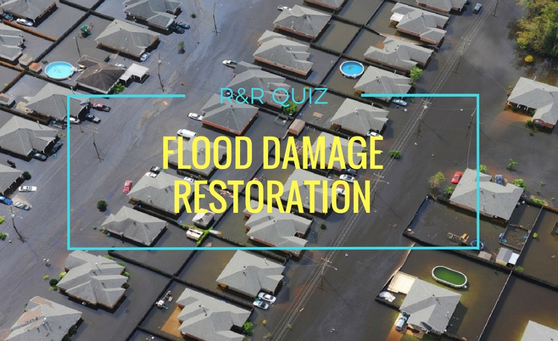 R&R Flood Damage Restoration Quiz