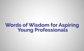 Words of Wisdom for Aspiring Young Professionals